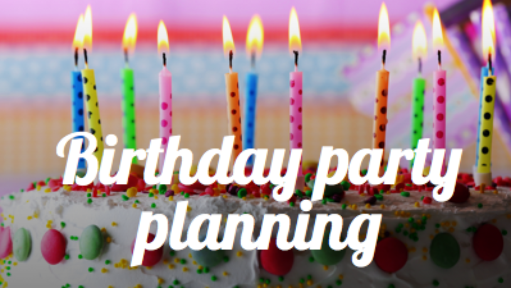 How to Plan a Successful Birthday Party